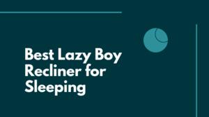 Best Lazy Boy Recliner For Sleeping