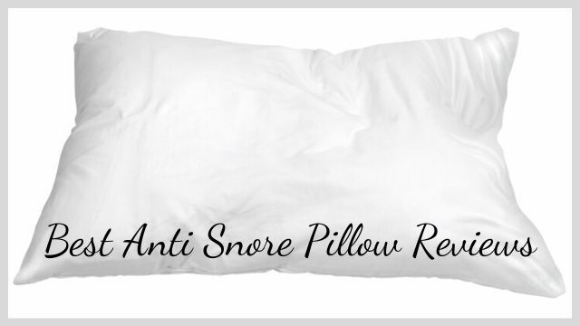 Best Anti Snore Pillow Reviews