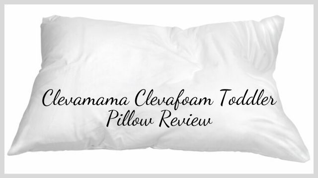 Clevamama Clevafoam Toddler Pillow Review