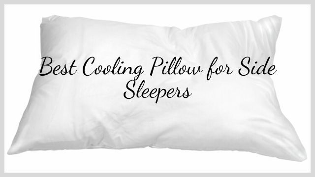 Best Cooling Pillow for Side Sleepers